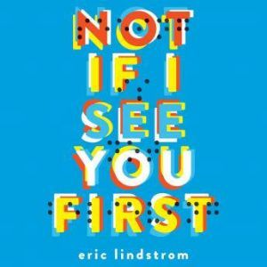 Not If I See You First, Eric Lindstrom