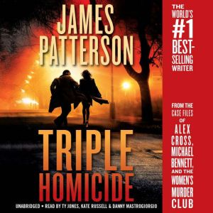 Triple Homicide: From the case files of Alex Cross, Michael Bennett, and the Women's Murder Club, James Patterson