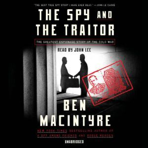 The Spy and the Traitor The Greatest Espionage Story of the Cold War, Ben Macintyre