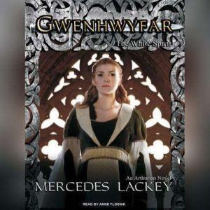 Gwenhwyfar: The White Spirit (A Novel of King Arthur), Mercedes Lackey