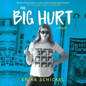 The Big Hurt: A Memoir, Erika Schickel