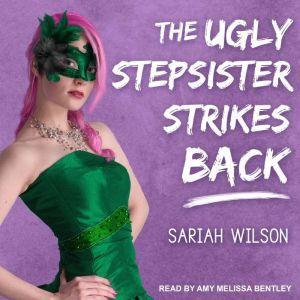 The Ugly Stepsister Strikes Back, Sariah Wilson