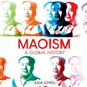 Maoism A Global History, Julia Lovell