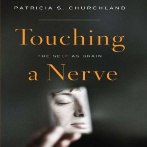 Touching a Nerve The Self As Brain, Patricia S. Churchland