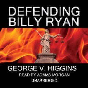 Defending Billy Ryan: A Jerry Kennedy Novel, George V. Higgins
