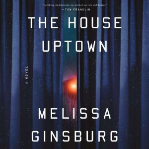 The House Uptown: A Novel, Melissa Ginsburg