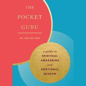 The Pocket Guru: Guidance and mantras for spiritual awakening and emotional wisdom, Siri Sat Nam Singh