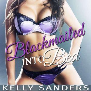 Blackmailed into Bed, Kelly Sanders