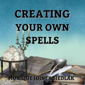 Creating Your Own Spells, Monique Joiner Siedlak