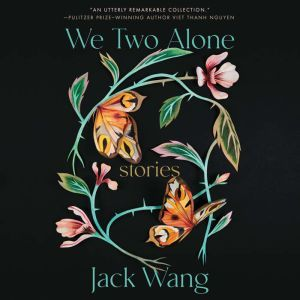 We Two Alone: Stories, Jack Wang