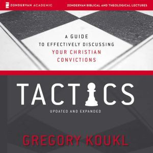 Tactics: Audio Lectures: A Game Plan for Discussing Your Christian Convictions, Gregory Koukl