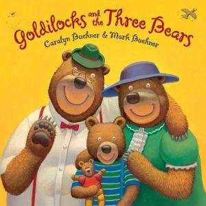 Goldilocks and the Three Bears, Caralyn Buehner