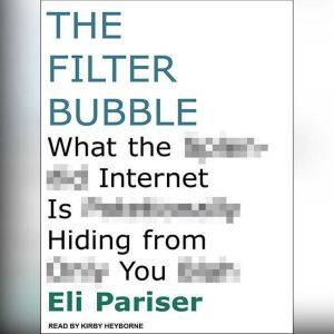 The Filter Bubble What the Internet Is Hiding from You, Eli Pariser