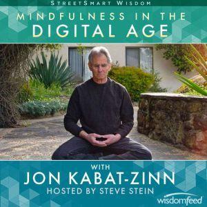 Mindfulness in the Digital Age with Jon Kabat-Zinn, Jon Kabat-Zinn