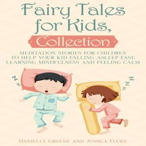 Fairy Tales for Kids, Collection: Meditation stories for children to help your kid falling asleep fast, learning mindfulness and feeling calm, Danielle Greene