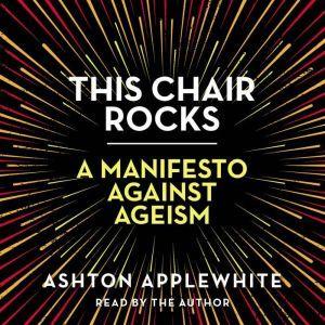 This Chair Rocks A Manifesto Against Ageism, Ashton Applewhite