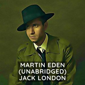 Martin Eden (Unabridged), Jack London