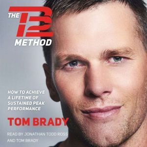 The TB12 Method How to Achieve a Lifetime of Sustained Peak Performance, Tom Brady