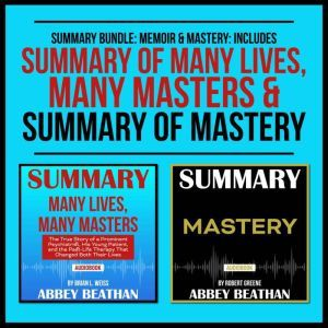 Summary Bundle: Memoir & Mastery: Includes Summary of Many Lives, Many Masters & Summary of Mastery, Abbey Beathan