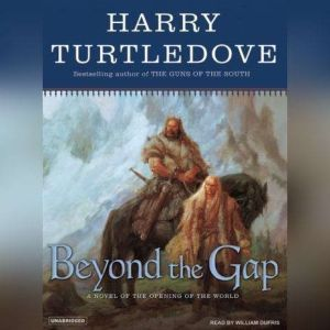 Beyond the Gap: A Novel of the Opening of the World, Harry Turtledove