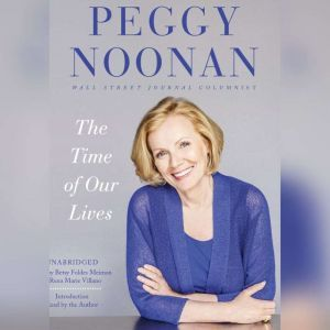 The Time of Our Lives Collected Writings, Peggy Noonan