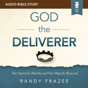 The God the Deliverer: Audio Bible Studies: Our Search for Identity and Our Hope for Renewal, Randy Frazee