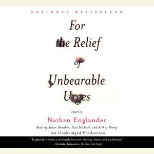 For the Relief of Unbearable Urges: Stories, Nathan Englander