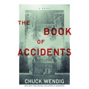 The Book of Accidents A Novel, Chuck Wendig