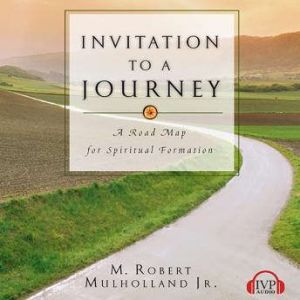 Invitation to a Journey: A Road Map for Spiritual Formation, M. Robert Mulholland Jr.