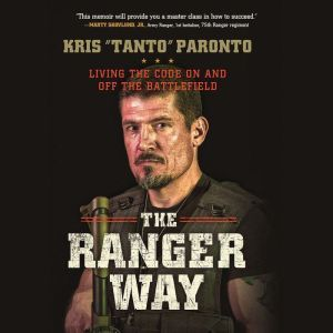 The Ranger Way Living the Code On and Off the Battlefield, Kris Paronto