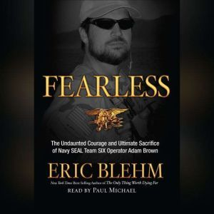 Fearless The Undaunted Courage and Ultimate Sacrifice of Navy SEAL Team SIX Operator Adam Brown, Eric Blehm