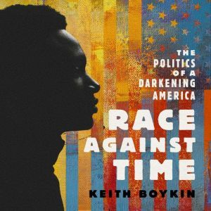 Race Against Time: The Politics of a Darkening America, Keith Boykin