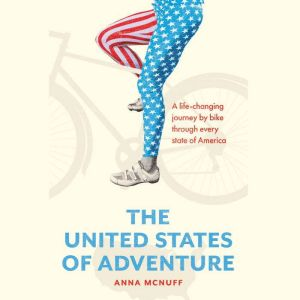 50 Shades Of The USA One woman's 11,000 mile cycling adventure through every state of America, Anna McNuff