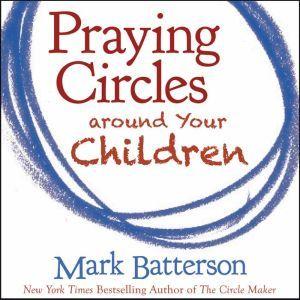 Praying Circles around Your Children, Mark Batterson