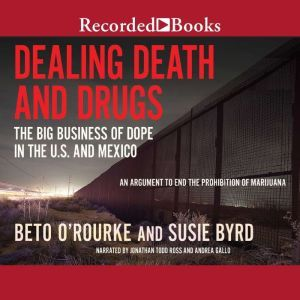 Dealing Death and Drugs The Big Business of Dope in the US and Mexico, Susie Byrd