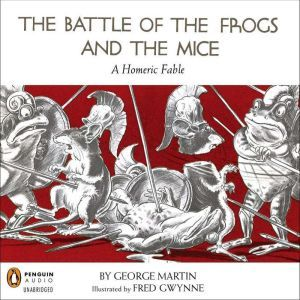 The Battle of the Frogs and the Mice A Homeric Fable, George Martin