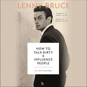 How to Talk Dirty and Influence People: An Autobiography, Lenny Bruce