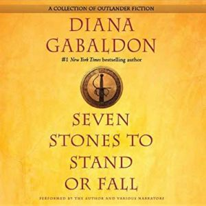 Seven Stones to Stand or Fall: A Collection of Outlander Fiction, Diana Gabaldon