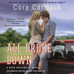 All Broke Down: A Rusk University Novel, Cora Carmack