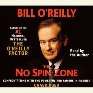 The No Spin Zone: Confrontations with the Powerful and Famous in America, Bill O'Reilly