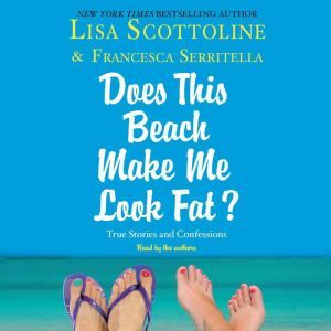 For Your Information: A Does This Beach Make Me Look Fat Essay, Lisa Scottoline