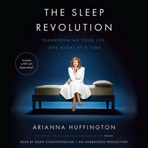 The Sleep Revolution Transforming Your Life, One Night at a Time, Arianna Huffington