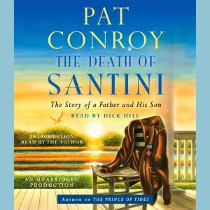 The Death of Santini: The Story of a Father and His Son, Pat Conroy