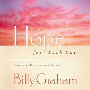 Hope for Each Day: Words of Wisdom and Faith, Billy Graham