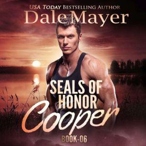 SEALs of Honor: Cooper: Book 6: SEALs of Honor, Dale Mayer