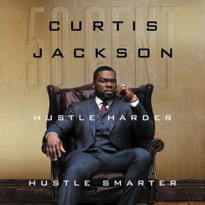 Hustle Harder, Hustle Smarter, Curtis 50 Cent Jackson