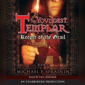 Keeper of the Grail The Youngest Templar Trilogy, Book 1, Michael P. Spradlin
