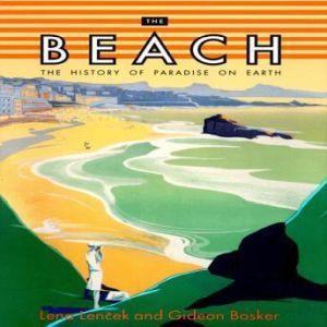 The Beach: The History of Paradise on Earth, Lena Len?ek and Gideon Bosker