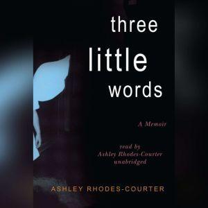 Three Little Words: A Memoir, Ashley Rhodes-Courter