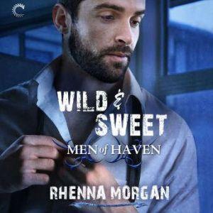 Wild & Sweet: (The Haven Brotherhood, #2), Rhenna Morgan